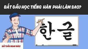 Bí kíp học tiếng Hàn hiệu quả cho người mới bắt đầu