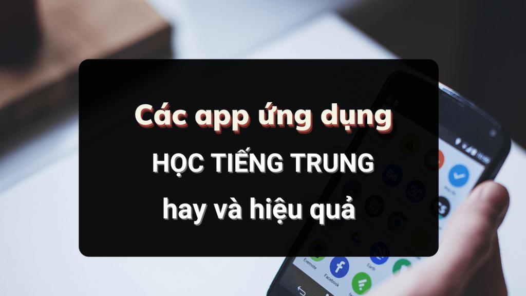 Tổng hợp App ứng dụng học tiếng Trung hay Nhất mọi thời đại